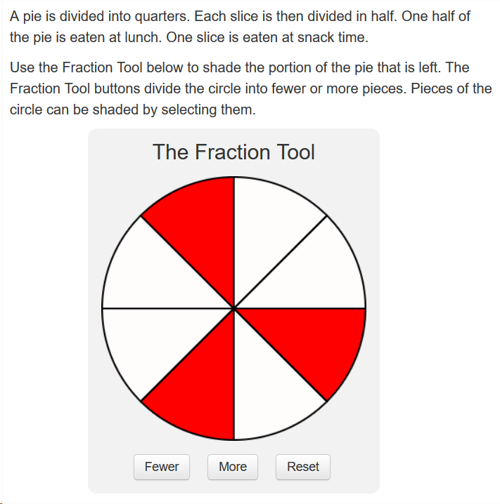 Two paragraphs of text are presented above a rectangle with the title 'The Fraction Tool'.                        The rectangle contains a circle divided into 8 equal sized sectors where 3 sectors are colored red.                        There are 3 buttons below the circle: Fewer, More, Reset.